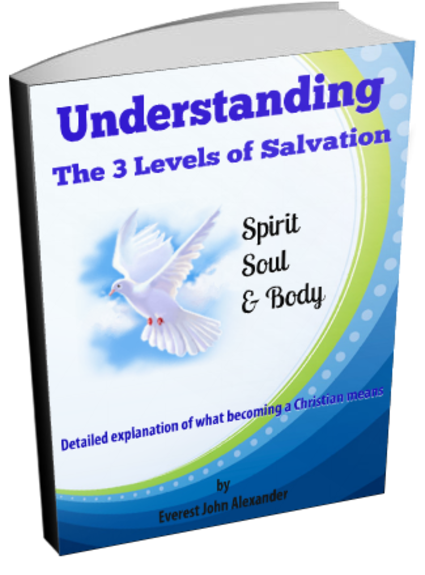 UNDERSTANDING The 3 Levels of Salvation: Spirit, Soul and Body